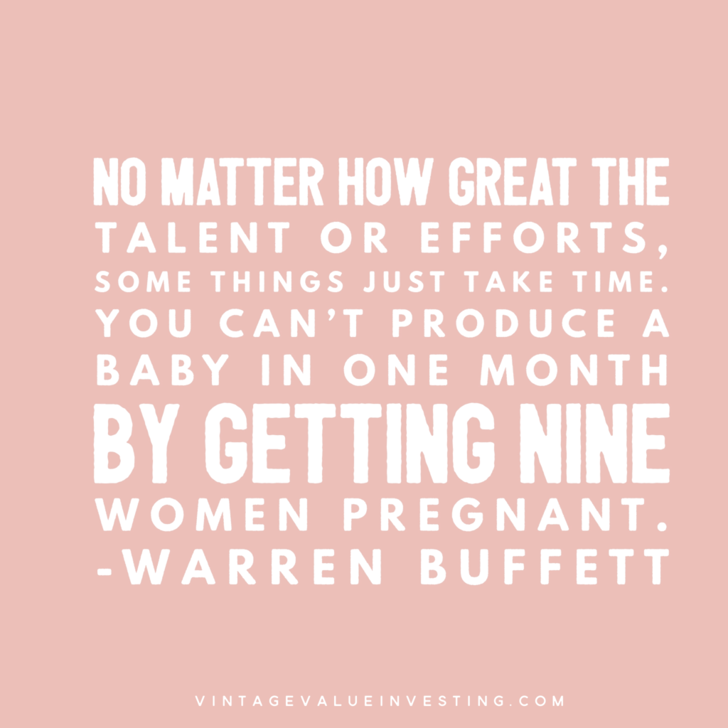 No matter the tallent or the effort, some things just take time - Vintage Value Investing