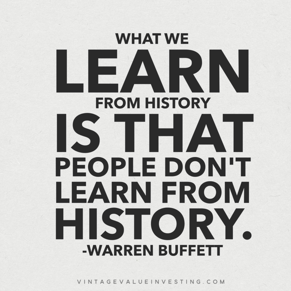 What we learn from history is that people don't learn from history. - Warren Buffett - Vintage Value Investing